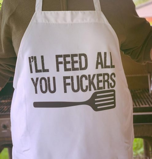 I'll feed all you fuckers funny dad apron
